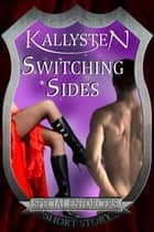 Switching Sides ebook by Kallysten