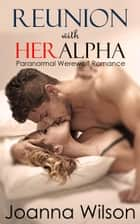 Reunion with Her Alpha (Paranormal Werewolf Romance) ebook by Joanna Wilson