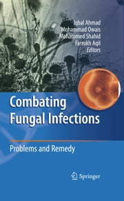 Combating Fungal Infections - Problems and Remedy ebook by Iqbal Ahmad,Mohammad Owais,Mohammed Shahid,Farrukh Aqil