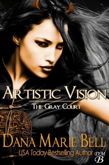 Artistic Vision - The Gray Court ebook by Dana Marie Bell