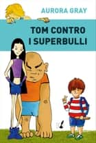 Tom contro i superbulli ebook by Aurora Gray