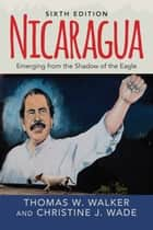 Nicaragua - Emerging From the Shadow of the Eagle ebook by Thomas W. Walker, Christine J. Wade