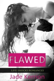 Flawed - Life Shocks Romances, #6 ebook by Jade Kerrion