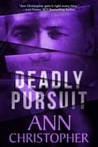 Deadly Pursuit ebook by Ann Christopher