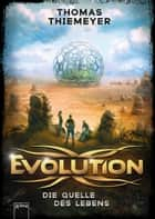 Evolution (3). Die Quelle des Lebens ebook by Thomas Thiemeyer