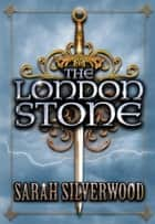 The London Stone - The Nowhere Chronicles Book Three ebook by Sarah Silverwood