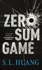 Zero Sum Game ebook by S. L. Huang