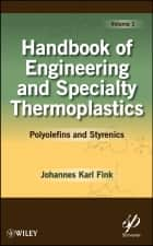 Handbook of Engineering and Specialty Thermoplastics, Polyolefins and Styrenics ebook by Johannes Karl Fink