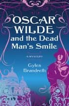 Oscar Wilde and the Dead Man's Smile ebook by Gyles Brandreth