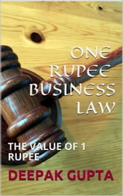 One Rupee Business Law - The Value Of 1 Rupee ebook by Deepak gupta, Swati Puri