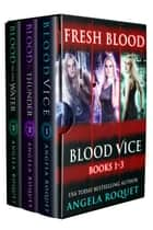 Fresh Blood (Blood Vice Books 1-3) - Blood Vice ebook by Angela Roquet