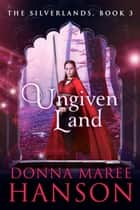 Ungiven Land - Silverlands Book Three ebook by Donna Maree  Hanson