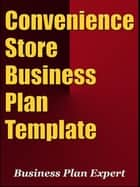 Convenience Store Business Plan Template (Including 6 Special Bonuses) ebook by Business Plan Expert