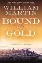 Bound for Gold - A Peter Fallon Novel of the California Gold Rush eBook by William Martin