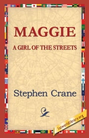 Maggie: A Girl of the Streets ebook by Crane, Stephen