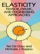 Elasticity - Tensor, Dyadic, and Engineering Approaches ebook by Pei Chi Chou, Nicholas J. Pagano