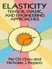 Elasticity - Tensor, Dyadic, and Engineering Approaches ebook by Pei Chi Chou,Nicholas J. Pagano