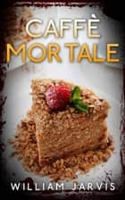 Caffè mortale ebook by William Jarvis