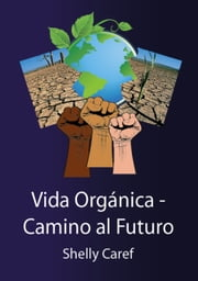 Vida Orgánica: Camino al Futuro ebook by Shelly Caref