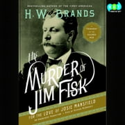 The Murder of Jim Fisk for the Love of Josie Mansfield - A Tragedy of the Gilded Age audiobook by H. W. Brands