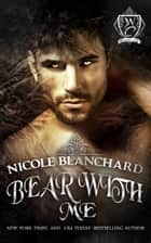 Bear With Me ebook by Nicole Blanchard