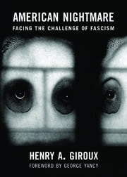 American Nightmare - Facing the Challenge of Fascism ebook by Henry A. Giroux, George Yancy