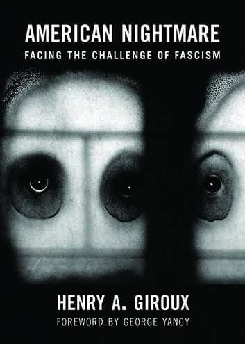 American Nightmare - Facing the Challenge of Fascism ebook by Henry A. Giroux