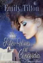 The Sister-Wives of Concordia ebook by Emily Tilton