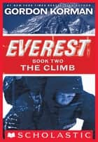 Everest Book Two: The Climb ebook by Gordon Korman