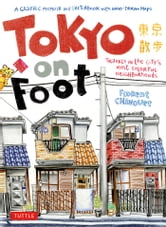 Tokyo On Foot - Travels in the City's Most Colorful Neighborhoods ebook by