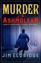 Murder at the Ashmolean - Murder is the new exhibit at Oxford's famous museum ebook by Jim Eldridge