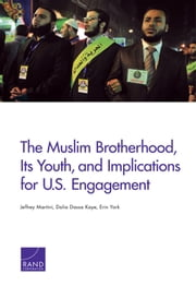 The Muslim Brotherhood, Its Youth, and Implications for U.S. Engagement ebook by Jeffrey Martini,Dalia Dassa Kaye,Erin York