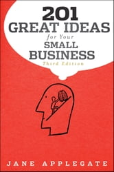 201 Great Ideas for Your Small Business ebook by Jane Applegate