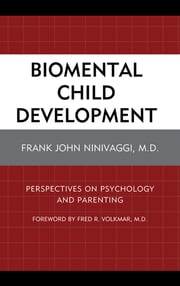 Biomental Child Development - Perspectives on Psychology and Parenting ebook by Frank John Ninivaggi, M.D.,Fred R. Volkmar