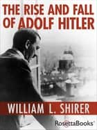 The Rise and Fall of Adolf Hitler ebook by William L. Shirer