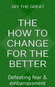 The How to Change for the Better: Chapter Three ebook by Jay the Great