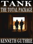 Tank: The Total Package (Stories 1-10) eBook by Kenneth Guthrie