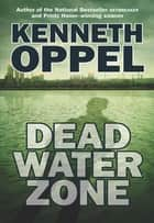 Dead Water Zone ebook by Kenneth Oppel