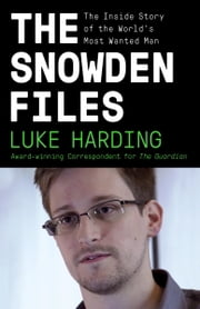 The Snowden Files - The Inside Story of the World's Most Wanted Man ebook by Luke Harding