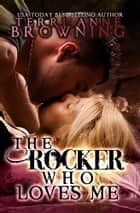 The Rocker That Loves Me ebook by Terri Anne Browning