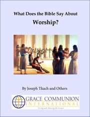 What Does the Bible Say About Worship? ebook by Joseph Tkach