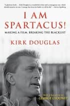 I Am Spartacus! - Making a Film, Breaking the Blacklist ebook by Kirk Douglas, George Clooney