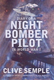 Diary of a Night Bomber Pilot in World War I ebook by Clive Semple,Wing Commander Alan Mawby