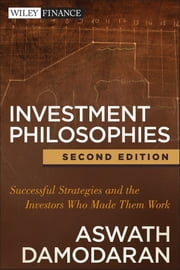 Investment Philosophies - Successful Strategies and the Investors Who Made Them Work ebook by Aswath Damodaran