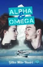 Alpha & Oméga ebook by Gilles Milo-Vacéri