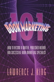 Book Marketing 101 ebook by Lawrence J. King