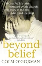 Beyond Belief ebook by Colm O'Gorman