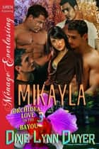 Mikayla ebook by Dixie Lynn Dwyer