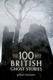 The 100 Best British Ghost Stories - True Stories from the Oral Tradition ebook by Gillian Bennett