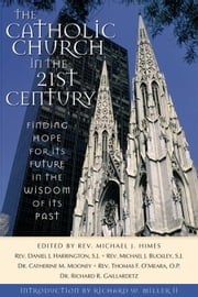 The Catholic Church in the 21st Century ebook by Himes, Rev. Michael J., Editor